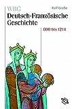 WBG Deutsch-Französische Geschichte: WBG Deutsch-Französische Geschichte, Bd.1 : Vom Frankenreich zu den Ursprüngen der Nationalstaaten 800-1214: Bd I - Paris Deutsches Historisches Institut