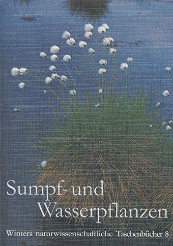 Winters naturwissenschaftliche Taschenbücher, Bd.8, Sumpfpflanzen und Wasserpflanzen