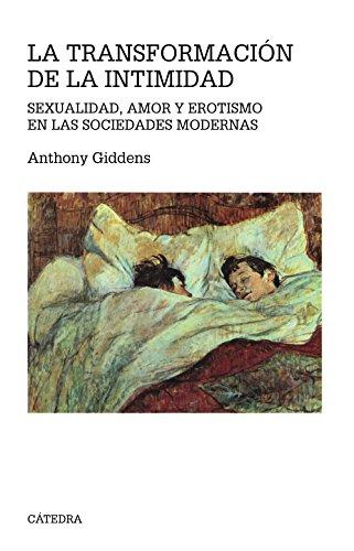 La transformación de la intimidad: Sexualidad, amor y erotismo en las sociedades modernas (Teorema.