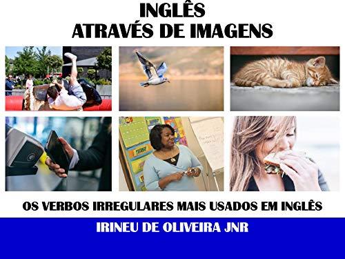 Inglês Através de Imagens: Os verbos irregulares mais usados em inglês (English Edition)