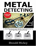 Metal Detecting Concise Guide: A Guide for Beginners To Metal Detecting Concepts with Best Tips & Tricks to Get You on the Right Way of Treasure Hunting (English Edition)