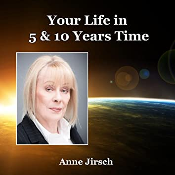 Your Life In 5 & 10 Years Time