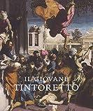 Il giovane Tintoretto. Catalogo della mostra (7 settembre-2018-6 gennaio 2019). Ediz. a colori (Cataloghi)