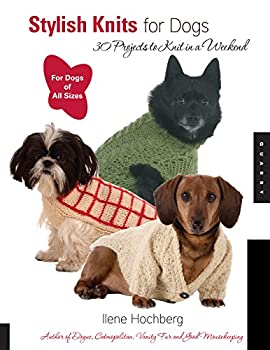 Stylish Knits for Dogs  36 Projects to Knit in a Weekend