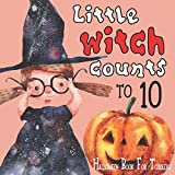 Little Witch Counts to 10: Halloween Book For Toddlers: Great Trick or Treat Gift for Your Baby with Numbers 123: First Counting Activity Book to Celebrate a Holiday (Perfect for Little Kids)