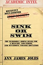 Academic Intel Sink or Swim: The Incredibly Simple Rules for a Healthy, Low-Stress, and Successful College Education
