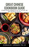 Great Chinese Cookbook Guide: A Simple Chinese Cookbook for Stir-Fry, Dim Sum, and Other Restaurant Favorites (English Edition)