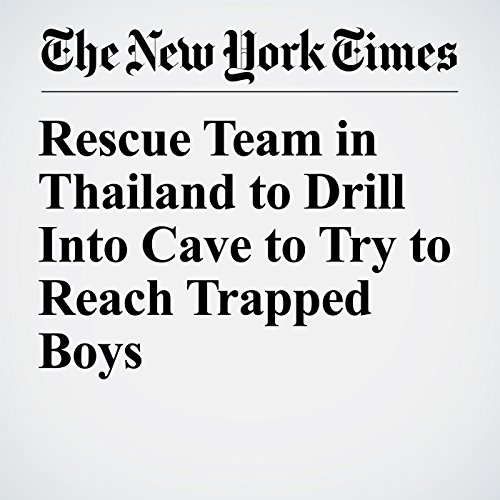Rescue Team in Thailand to Drill Into Cave to Try to Reach Trapped Boys copertina