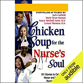 Chicken Soup for the Nurse's Soul     Stories to Celebrate, Honor, and Inspire the Nursing Profession              By:                                                                                                                                 Jack Canfield,                                                                                        Mark Victor Hansen,                                                                                        Nancy Mitchell-Autio,                   and others                          Narrated by:                                                                                                                                 Jack Canfield,                                                                                        Mark Victor Hansen                      Length: 1 hr and 13 mins     56 ratings     Overall 4.1