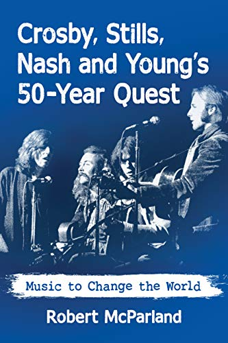 Crosby, Stills, Nash and Young's 50-Year Quest: Music to Change the World (English Edition)