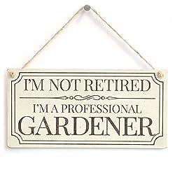 I'm not retired I'm a professional gardener sign.