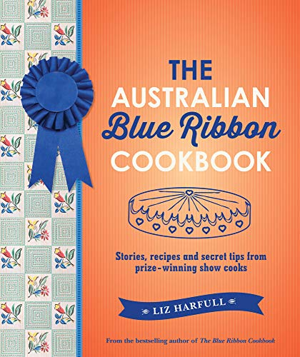 Compare Textbook Prices for The Australian Blue Ribbon Cookbook: Stories, Recipes and Secret Tips from Prize-Winning Show Cooks  ISBN 9781760878245 by Harfull, Liz
