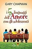 I cinque linguaggi dell'amore con gli adolescenti. Ediz. multilingue