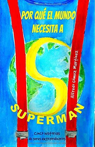Por qué el mundo necesita a Superman: Cinco historias de seres extraordinarios