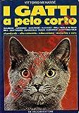 I gatti a pelo corto : Siamese, abissino, burmese, havana, ecc..