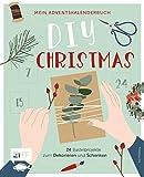 Mein Adventskalender-Buch: DIY Christmas: 24 Bastelprojekte zum Dekorieren und Schenken – Mit perforierten Seiten zum Auftrennen