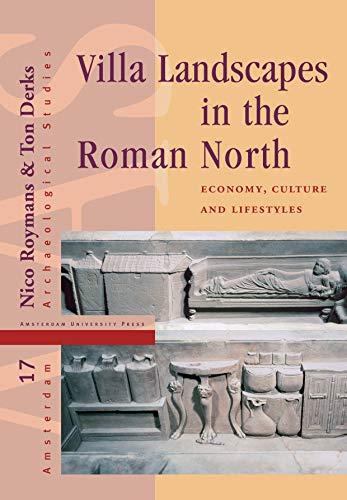 Villa Landscapes in the Roman North: Economy, Culture and Lifestyles (Amsterdam Archaeological Studies, Band 17)