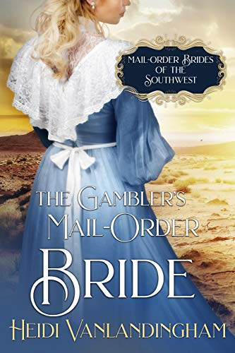 The Gambler's Mail-Order Bride: A Second Chance Historical Western Romance (Mail-Order Brides of the Southwest Book 1) by [Heidi Vanlandingham]