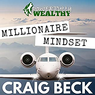 Millionaire Mindset     How to Become Rich in 7 Easy Steps              By:                                                                                                                                 Craig Beck                               Narrated by:                                                                                                                                 Craig Beck                      Length: 5 hrs and 6 mins     5 ratings     Overall 4.8