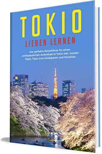 Tokio lieben lernen: Der perfekte Reiseführer für einen unvergesslichen Aufenthalt in Tokio - inkl. Insider-Tipps, Tipps zum Geldsparen und Packliste (Erzähl-Reiseführer Tokio, Band 1)