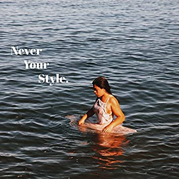 Never Your Style