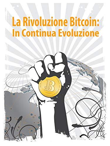 La Rivoluzione Bitcoin: In Continua Evoluzione (Rise and Rise of Bitcoin)