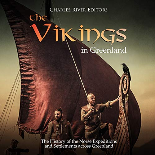 The Vikings in Greenland: The History of the Norse Expeditions and Settlements Across Greenland cover art