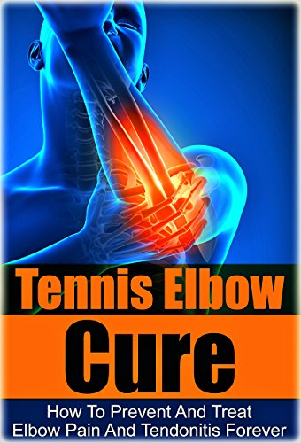 Tennis: Tennis Elbow Cure: How to Prevent and Treat Elbow Pain and Tendonitis Forever (Tennis Elbow Cure, Sports Injury, Knee Pain, Back Pain, Shoulder ... Weight training, Book 1) (English Edition)