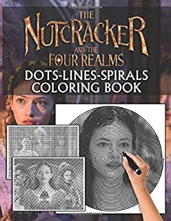 Nutcracker And The Four Realms Dots Lines Spirals Coloring Book: Nutcracker And The Four Realms The Ultimate Creative New ...