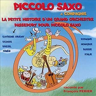 Piccolo Saxo & Compagnie - La petite histoire d'un grand orchestre / Passeport pour Piccolo Saxo                   De :                                                                                                                                 Jean Broussolle,                                                                                        André Popp                               Lu par :                                                                                                                                 François Périer                      Durée : 56 min     1 notation     Global 4,0