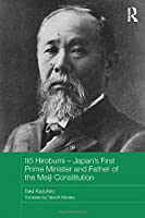 Itō Hirobumi - Japan's First Prime Minister and Father of the Meiji Constitution (Routledge Studies in the Modern History of Asia)