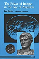 The Power of Images in the Age of Augustus (Jerome Lectures, 16th Series)
