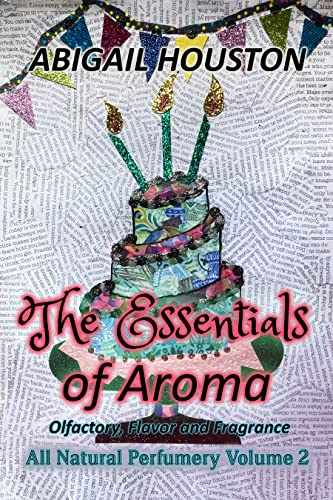 The Essentials of Aroma: Olfactory, Flavor and Fragrance (All Natural Perfumery Book 2) (English Edition)