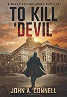 To Kill A Devil: A Mason Collins Crime Thriller 4