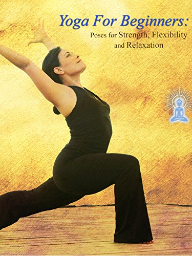 Yoga For Beginners: Poses for Strength, Flexibility and...