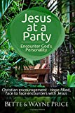 Jesus at a Party—Encounter God's Personality: Christian Encouragement - Hope-filled, Face to Face Encounters with Jesus (Jesus Encounters)