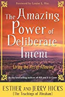 The Amazing Power of Deliberate Intent: Living the Art of Allowing (Law of Attraction Book 6) (English Edition)