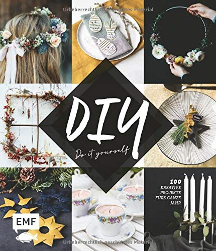DIY – Do it yourself: 100 kreative Projekte fürs ganze Jahr