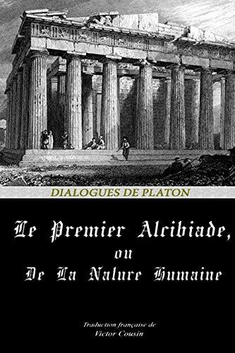 LE PREMIER ALCIBIADE, OU DE LA NATURE HUMAINE (Dialogues de Platon, Band 13)