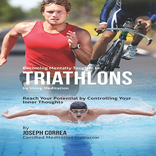 Becoming Mentally Tougher in Triathlons by Using Meditation audiobook cover art