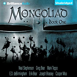 The Mongoliad: The Foreworld Saga, Book 1                   Written by:                                                                                                                                 Neal Stephenson,                                                                                        Greg Bear,                                                                                        Mark Teppo,                   and others                          Narrated by:                                                                                                                                 Luke Daniels                      Length: 13 hrs and 16 mins     1 rating     Overall 5.0