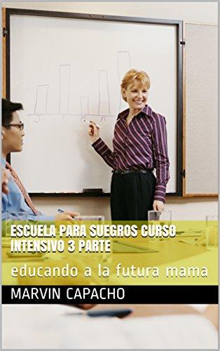 escuela para suegros curso intensivo 3 parte: educando a la futura mama