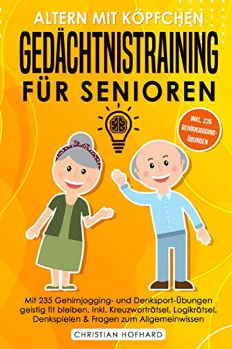 Altern mit Köpfchen - Gedächtnistraining für Senioren: Mit 235 neuen Gehirnjogging und Denksport Übungen geistig fit bleiben. Rätselblock inkl. Kreuzworträtsel, Logikrätsel, Sudoku & Knobelspiele