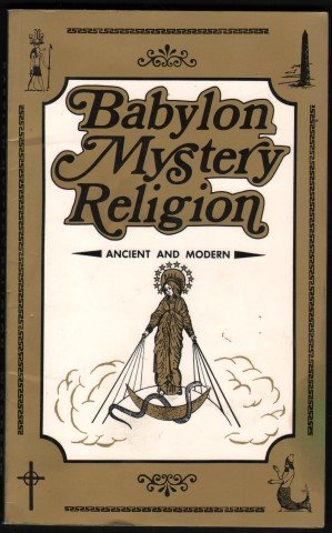 Babylon Mystery Religion, Ancient and Modern