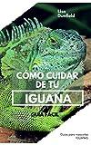 Cómo cuidar de tu iguana: Guía fácil de cuidados (Spanish Edition)