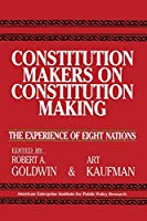 Constitution Makers on Constitution Making: The Experience of Eight Nations (Aei Studies)