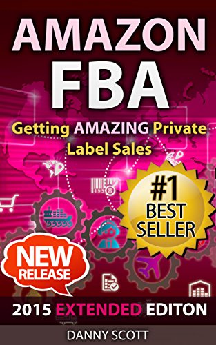 Amazon FBA: Getting AMAZING Private Label Sales: The Quick Start Guide to Selling Private Label Products on Amazon (Amazon FBA, private label, fulfillment ... private label rights