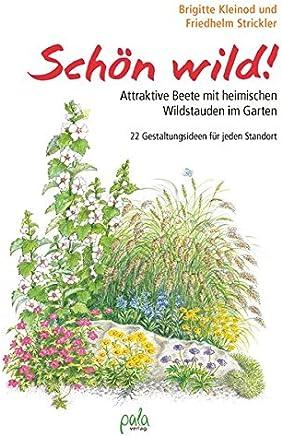Schön wild! Attraktive Beete it heiischen Wildstauden i Garten 22 Gestaltungsideen für jeden StandortBrigitte Kleinod,Friedhelm Strickler,Heidi Janicek