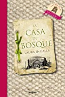 La Casa Del Bosque / Little House in the Big Woods (Little House on the Prairie)
