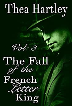 The Fall Of The French Letter King (The 'French Letter' trilogy Book 3) by [Thea Hartley]